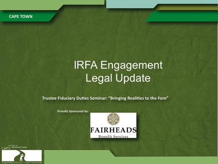 IRFA Engagement Legal Update. Topics 1. Taxation Laws Amendment Act, 2013 2. Financial Services Laws General Amendment Act, 2013 3. Information Circular.