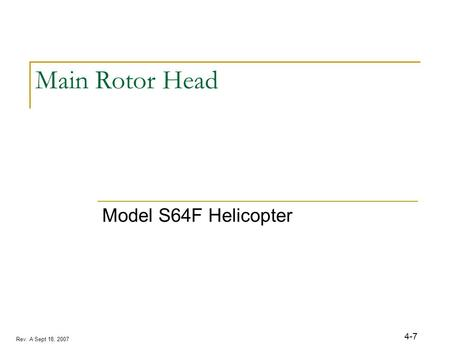 Rev. A Sept 18, 2007 4-7 Main Rotor Head Model S64F Helicopter.