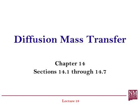 Diffusion Mass Transfer Chapter 14 Sections 14.1 through 14.7 Lecture 18.