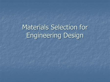 Materials Selection for Engineering Design. Materials Selection The designer of any product, other than software must get involved with material selection.