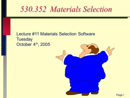 Page 1 530.352 Materials Selection Lecture #11 Materials Selection Software Tuesday October 4 th, 2005.