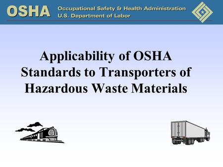 Applicability of OSHA Standards to Transporters of Hazardous Waste Materials.