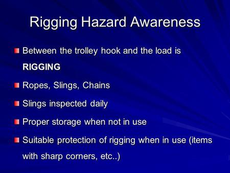 Rigging Hazard Awareness Between the trolley hook and the load is RIGGING Ropes, Slings, Chains Slings inspected daily Proper storage when not in use Suitable.