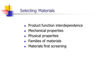 Selecting Materials Product function interdependence Mechanical properties Physical properties Families of materials Materials first screening.