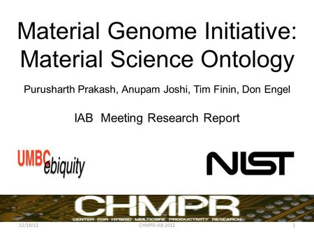 Material Genome Initiative: Material Science Ontology Purusharth Prakash, Anupam Joshi, Tim Finin, Don Engel IAB Meeting Research Report 12/18/12CHMPR.