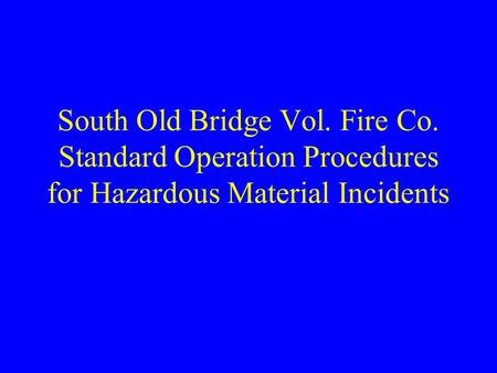 South Old Bridge Vol. Fire Co. Standard Operation Procedures for Hazardous Material Incidents.