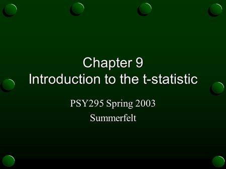Chapter 9 Introduction to the t-statistic PSY295 Spring 2003 Summerfelt.