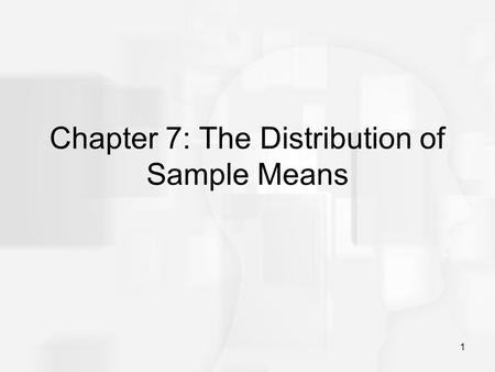 1 Chapter 7: The Distribution of Sample Means. 2 The Distribution of Sample Means In Chapter 7 we extend the concepts of z- scores and probability to.