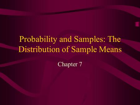 Probability and Samples: The Distribution of Sample Means Chapter 7.