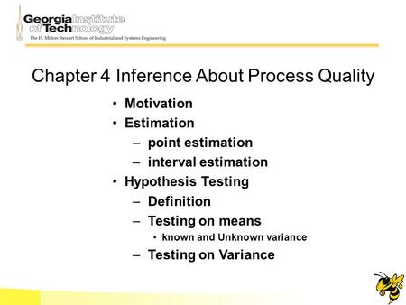 Chapter 4 Inference About Process Quality Motivation Estimation – point estimation – interval estimation Hypothesis Testing – Definition – Testing on means.