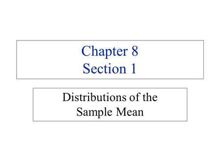 Chapter 8 Section 1 Distributions of the Sample Mean.