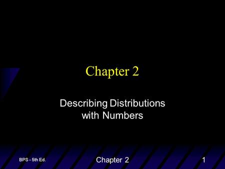 BPS - 5th Ed. Chapter 21 Describing Distributions with Numbers.