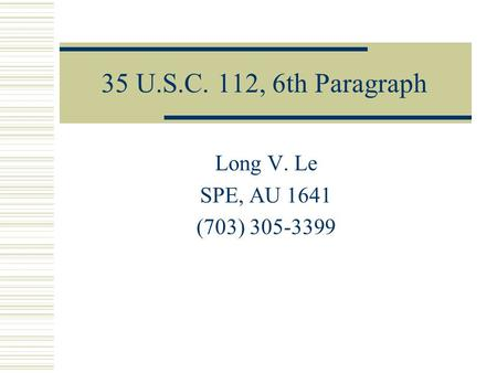 35 U.S.C. 112, 6th Paragraph Long V. Le SPE, AU 1641 (703) 305-3399.