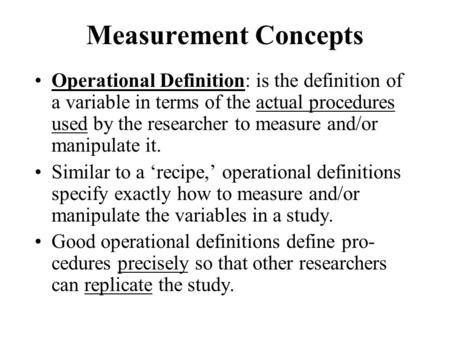 Measurement Concepts Operational Definition: is the definition of a variable in terms of the actual procedures used by the researcher to measure and/or.