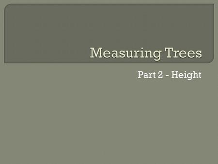 Part 2 - Height. - an instrument for measuring heights (of trees)