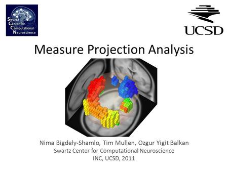 Measure Projection Analysis Nima Bigdely-Shamlo, Tim Mullen, Ozgur Yigit Balkan Swartz Center for Computational Neuroscience INC, UCSD, 2011.