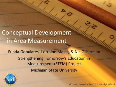 Conceptual Development in Area Measurement Funda Gonulates, Lorraine Males, & Nic Gilbertson Strengthening Tomorrow's Education in Measurement (STEM) Project.