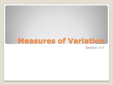 Measures of Variation Section 3-3. Objectives Describe data using measures of variation, such as range, variance, and standard deviation.