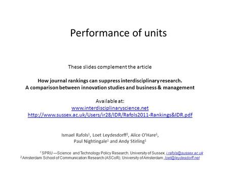 Performance of units These slides complement the article How journal rankings can suppress interdisciplinary research. A comparison between innovation.