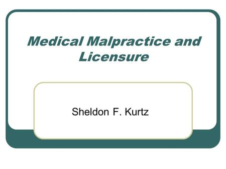 Medical Malpractice and Licensure Sheldon F. Kurtz.