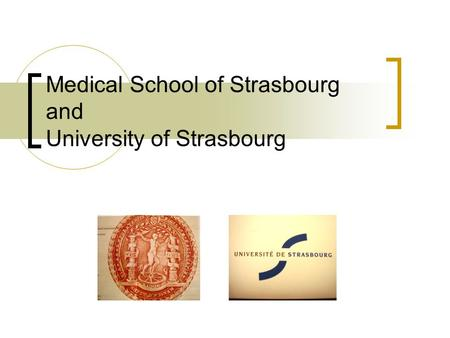 Medical School of Strasbourg and University of Strasbourg.