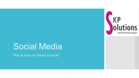 Social Media Pros & Cons for Parish Councils. What we'll be covering… ➔ What is 'social media'? ➔ Tuning in – what are the channels? ➔ Risk factors –