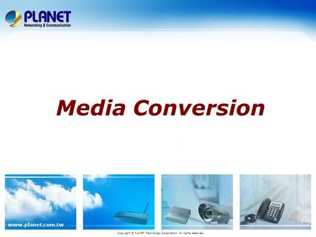 Www.planet.com.tw Media Conversion Copyright © PLANET Technology Corporation. All rights reserved.