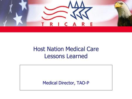 Host Nation Medical Care Lessons Learned Medical Director, TAO-P.