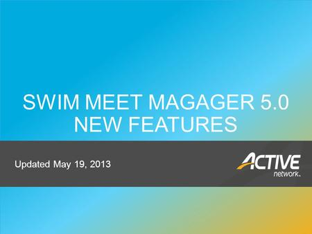 Track & Field 1 SWIM MEET MAGAGER 5.0 NEW FEATURES Updated May 19, 2013.