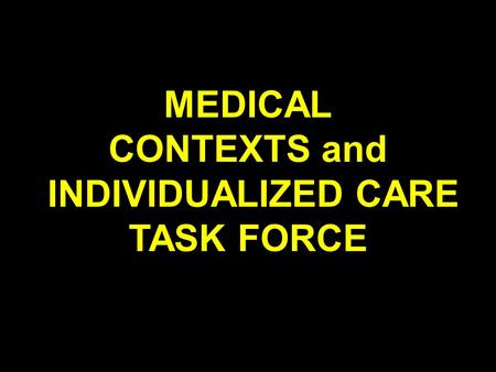 MEDICAL CONTEXTS and INDIVIDUALIZED CARE TASK FORCE.