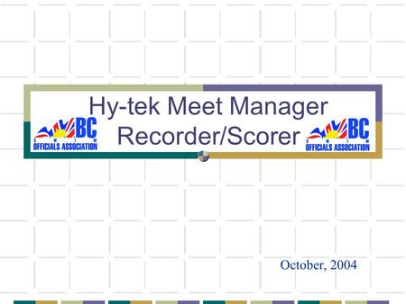 Hy-tek Meet Manager Recorder/Scorer October, 2004.