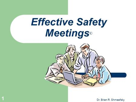 Dr. Brian R. Shmaefsky 1 Effective Safety Meetings ©