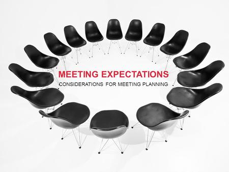MEETING EXPECTATIONS CONSIDERATIONS FOR MEETING PLANNING.