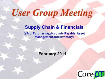 1 User Group Meeting February 2011 Supply Chain & Financials (ePro, Purchasing, Accounts Payable, Asset Management and Inventory)