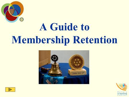 A Guide to Membership Retention. Retention of members is critical to Rotary's ability to meet the growing demand for humanitarian needs and volunteer.