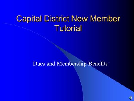 Capital District New Member Tutorial Dues and Membership Benefits.