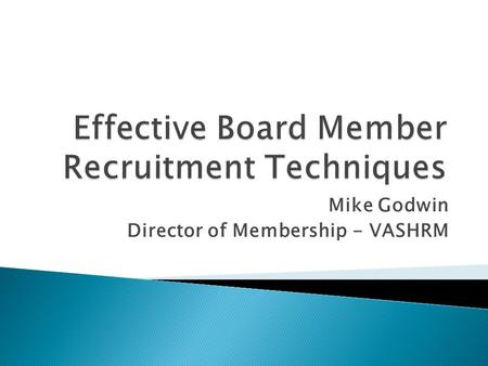 Mike Godwin Director of Membership - VASHRM.  Years of experience in medical staffing/recruitment industry  Former VP of Membership for TCHRMA (Tri-