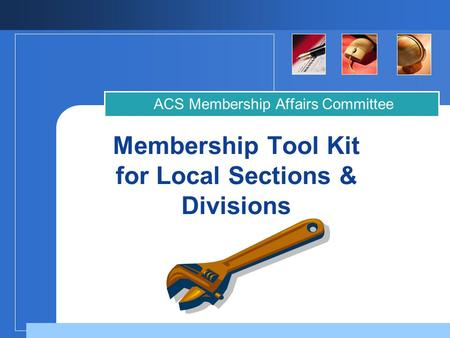 Membership Tool Kit for Local Sections & Divisions ACS Membership Affairs Committee.