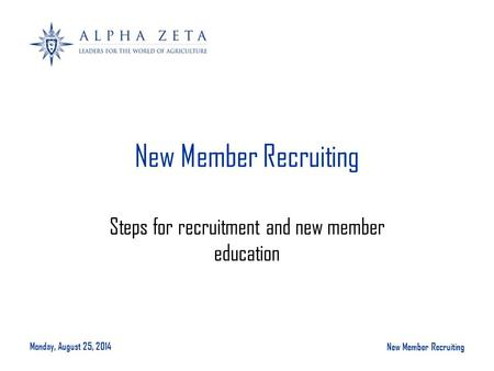 Monday, August 25, 2014 New Member Recruiting Steps for recruitment and new member education.