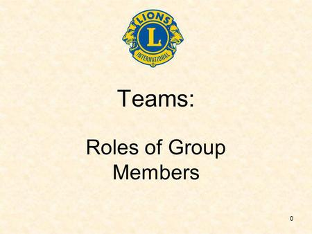 0 Teams: Roles of Group Members. 1 What is a team? Two or more people ……….