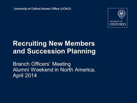 University of Oxford Alumni Office (UOAO) Recruiting New Members and Succession Planning Branch Officers' Meeting Alumni Weekend in North America, April.