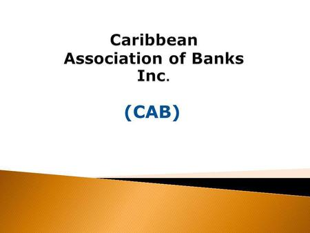 (CAB). The CAB (formerly Caribbean Association of Indigenous Banks) has been established since 1974. :  To be the focal point for networking and effective.