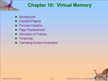 Silberschatz, Galvin and Gagne  2002 10.1 Operating System Concepts Chapter 10: Virtual Memory Background Demand Paging Process Creation Page Replacement.
