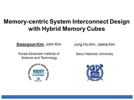 Memory-centric System Interconnect Design with Hybrid Memory Cubes Gwangsun Kim, John Kim Korea Advanced Institute of Science and Technology Jung Ho Ahn,