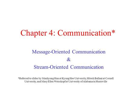 Chapter 4: Communication* Message-Oriented Communication & Stream-Oriented Communication *Referred to slides by Manhyung Han at Kyung Hee University, Hitesh.