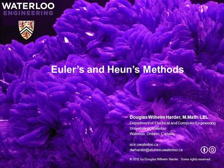 Euler's and Heun's Methods Douglas Wilhelm Harder, M.Math. LEL Department of Electrical and Computer Engineering University of Waterloo Waterloo, Ontario,