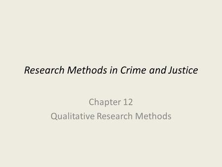 Research Methods in Crime and Justice Chapter 12 Qualitative Research Methods.