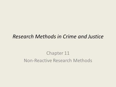 Research Methods in Crime and Justice Chapter 11 Non-Reactive Research Methods.