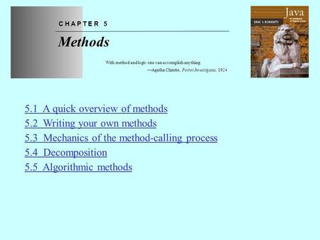 Chapter 5—Methods The Art and Science of An Introduction to Computer Science ERIC S. ROBERTS Java Methods C H A P T E R 5 With method and logic one can.