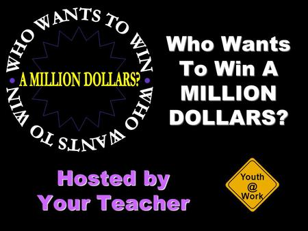 Who Wants To Win A MILLION DOLLARS? Hosted by Your Teacher Work.
